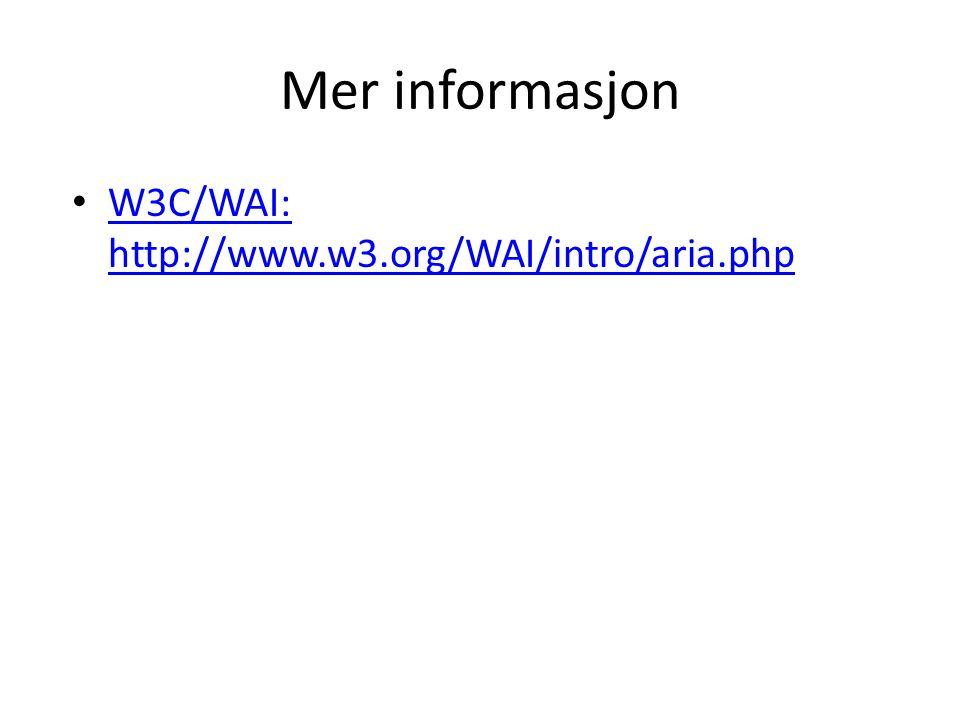 Mer informasjon • W3C/WAI: http://www.w3.org/WAI/intro/aria.php W3C/WAI: http://www.w3.org/WAI/intro/aria.php