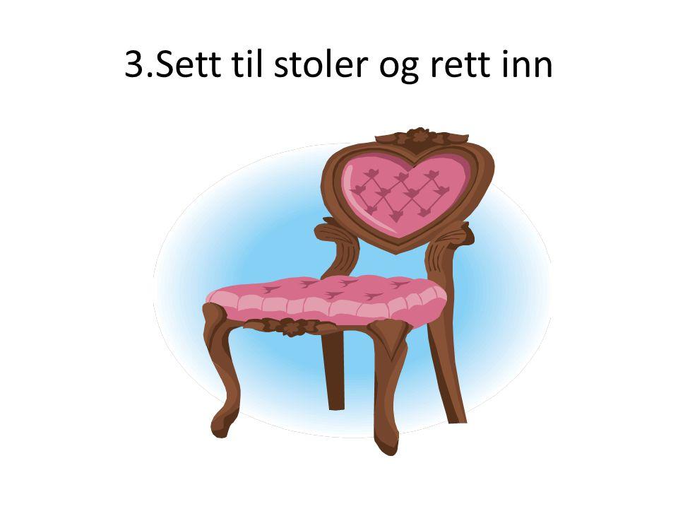 3.Sett til stoler og rett inn