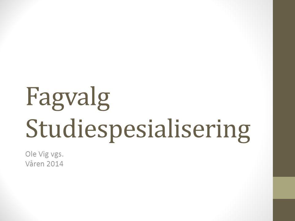 Fagvalg Studiespesialisering Ole Vig vgs. Våren 2014
