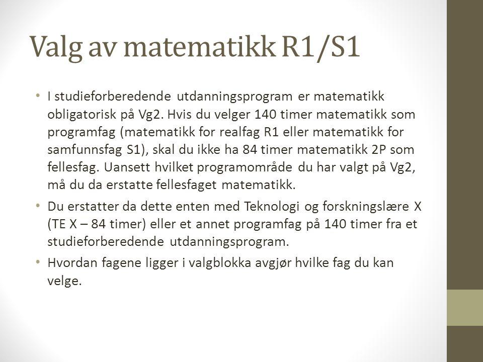 Valg av matematikk R1/S1 • I studieforberedende utdanningsprogram er matematikk obligatorisk på Vg2. Hvis du velger 140 timer matematikk som programfa