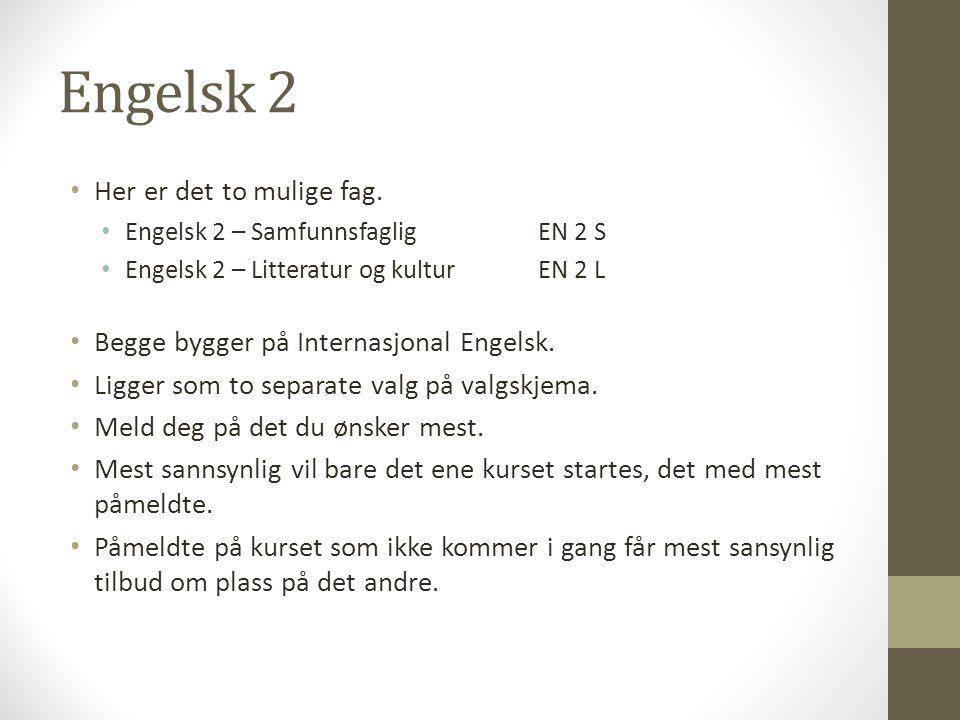 Engelsk 2 • Her er det to mulige fag. • Engelsk 2 – SamfunnsfagligEN 2 S • Engelsk 2 – Litteratur og kulturEN 2 L • Begge bygger på Internasjonal Enge