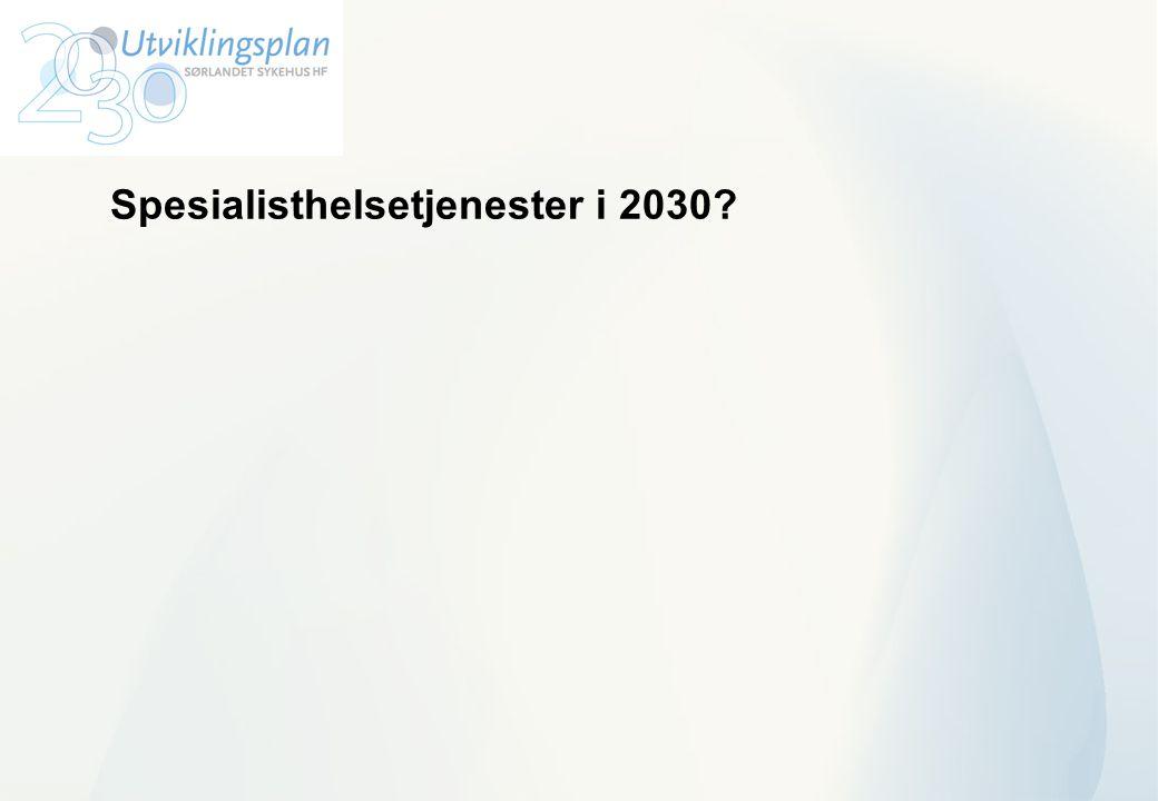 Spesialisthelsetjenester i 2030?