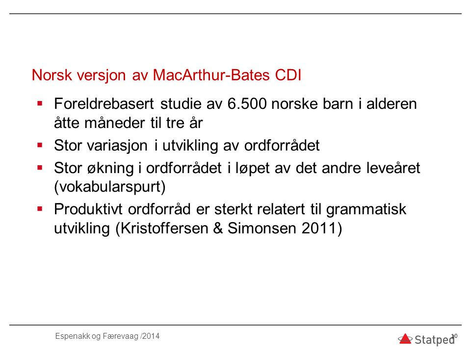  Foreldrebasert studie av 6.500 norske barn i alderen åtte måneder til tre år  Stor variasjon i utvikling av ordforrådet  Stor økning i ordforrådet