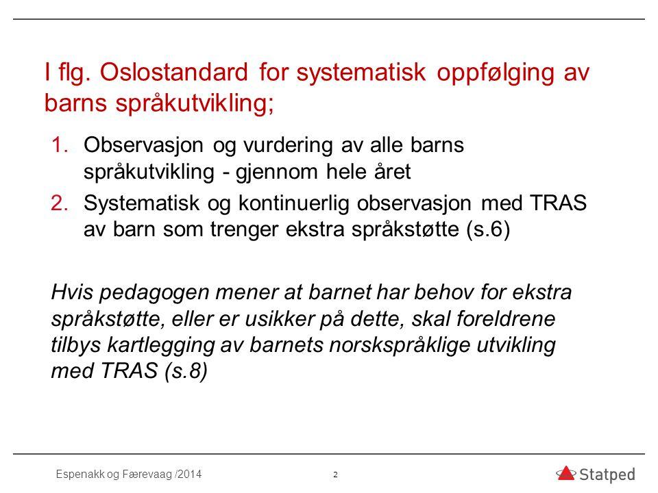 TRAS  Sosiokulturelt læringssyn, observasjon i daglig samspill  Barns livsverden  Spørsmålene i TRAS avspeiler en utviklingsdimensjon 33 Espenakk og Færevaag /20