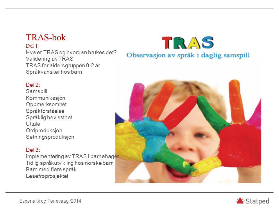 TRAS-bok Del 1: Hva er TRAS og hvordan brukes det? Validering av TRAS TRAS for aldersgruppen 0-2 år Språkvansker hos barn Del 2: Samspill Kommunikasjo