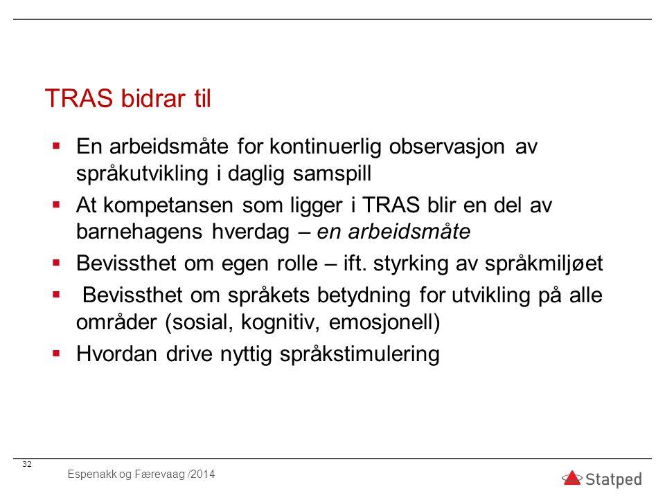 TRAS bidrar til  En arbeidsmåte for kontinuerlig observasjon av språkutvikling i daglig samspill  At kompetansen som ligger i TRAS blir en del av ba