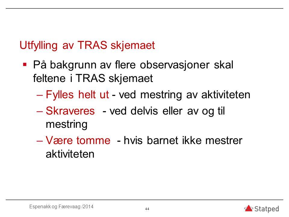 Utfylling av TRAS skjemaet  På bakgrunn av flere observasjoner skal feltene i TRAS skjemaet –Fylles helt ut - ved mestring av aktiviteten –Skraveres