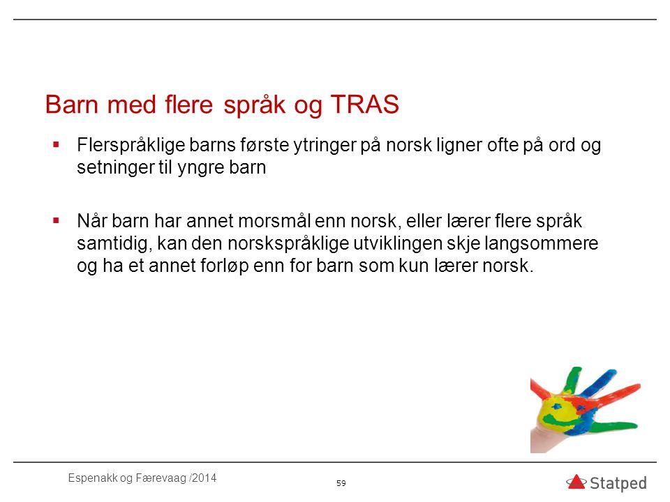 Barn med flere språk og TRAS  Flerspråklige barns første ytringer på norsk ligner ofte på ord og setninger til yngre barn  Når barn har annet morsmå