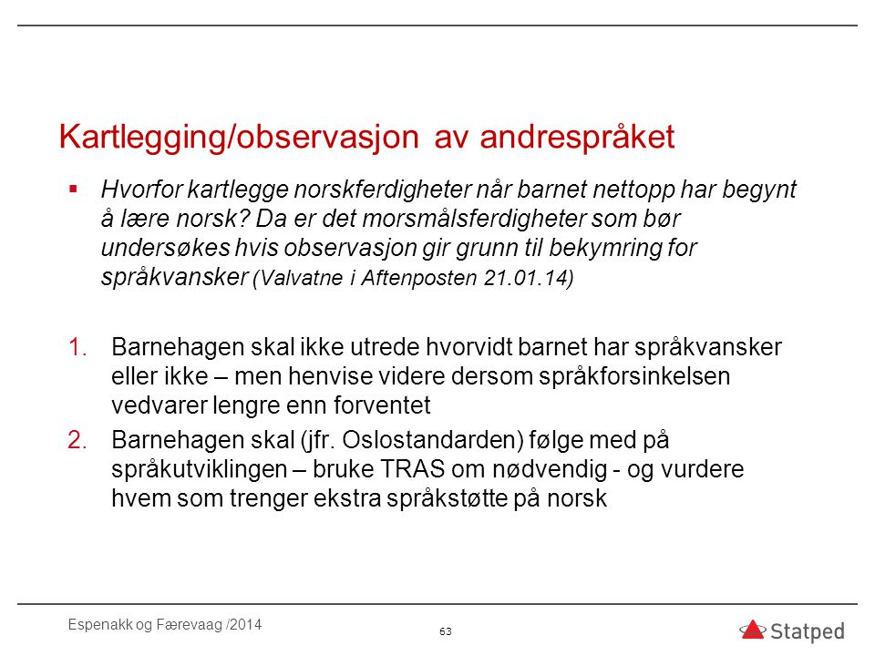 Kartlegging/observasjon av andrespråket  Hvorfor kartlegge norskferdigheter når barnet nettopp har begynt å lære norsk? Da er det morsmålsferdigheter
