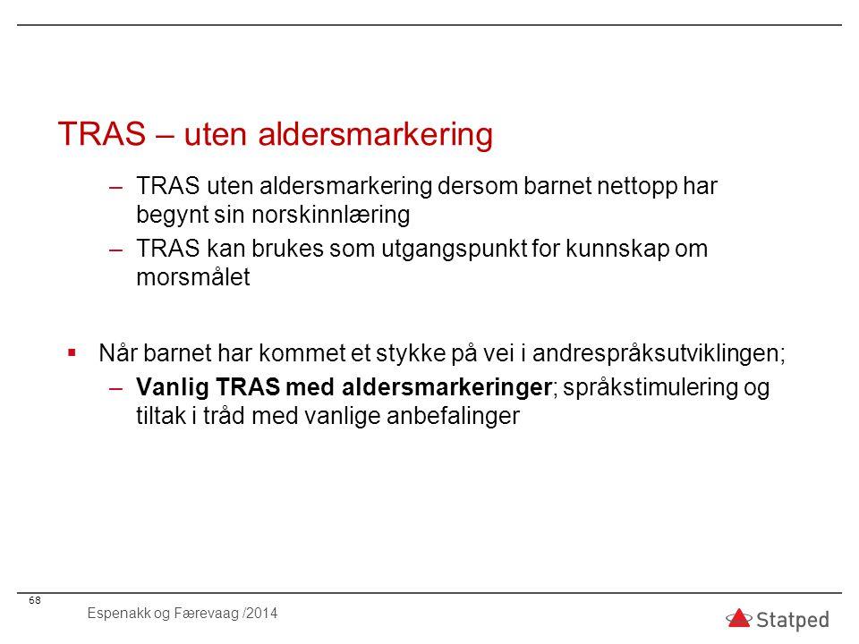 TRAS – uten aldersmarkering –TRAS uten aldersmarkering dersom barnet nettopp har begynt sin norskinnlæring –TRAS kan brukes som utgangspunkt for kunns