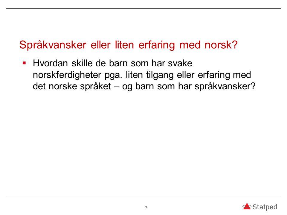 Språkvansker eller liten erfaring med norsk?  Hvordan skille de barn som har svake norskferdigheter pga. liten tilgang eller erfaring med det norske