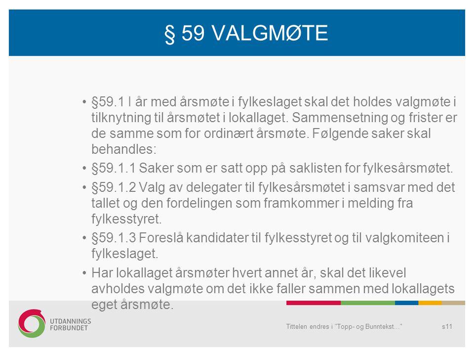 § 59 VALGMØTE •§59.1 I år med årsmøte i fylkeslaget skal det holdes valgmøte i tilknytning til årsmøtet i lokallaget.