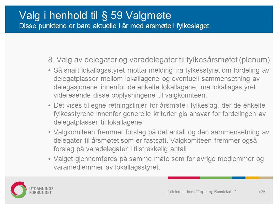 Valg i henhold til § 59 Valgmøte Disse punktene er bare aktuelle i år med årsmøte i fylkeslaget.