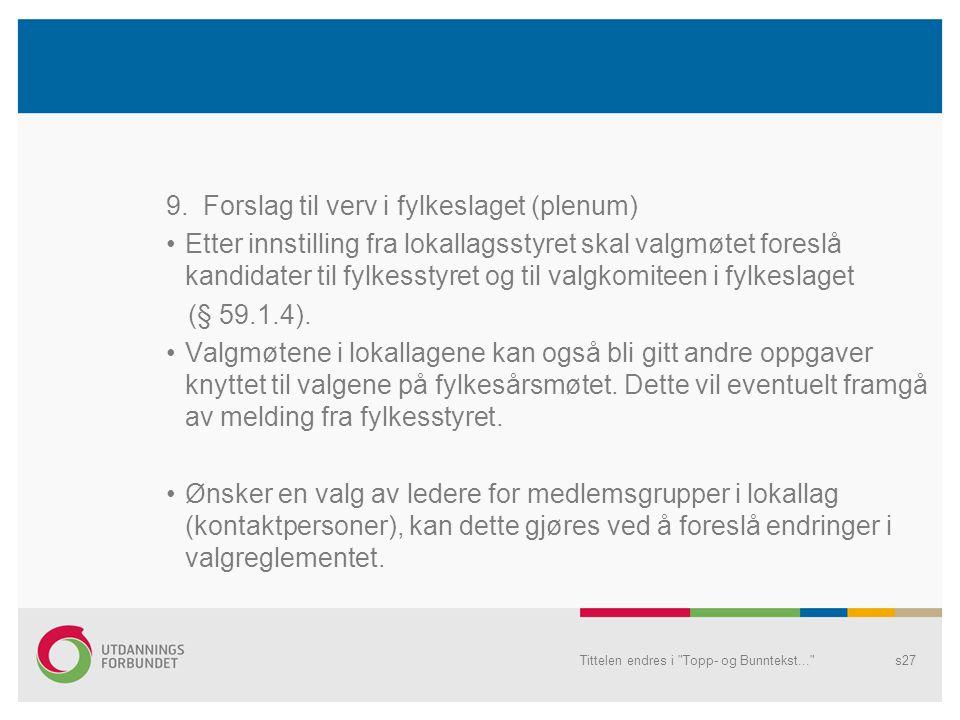 9. Forslag til verv i fylkeslaget (plenum) •Etter innstilling fra lokallagsstyret skal valgmøtet foreslå kandidater til fylkesstyret og til valgkomite