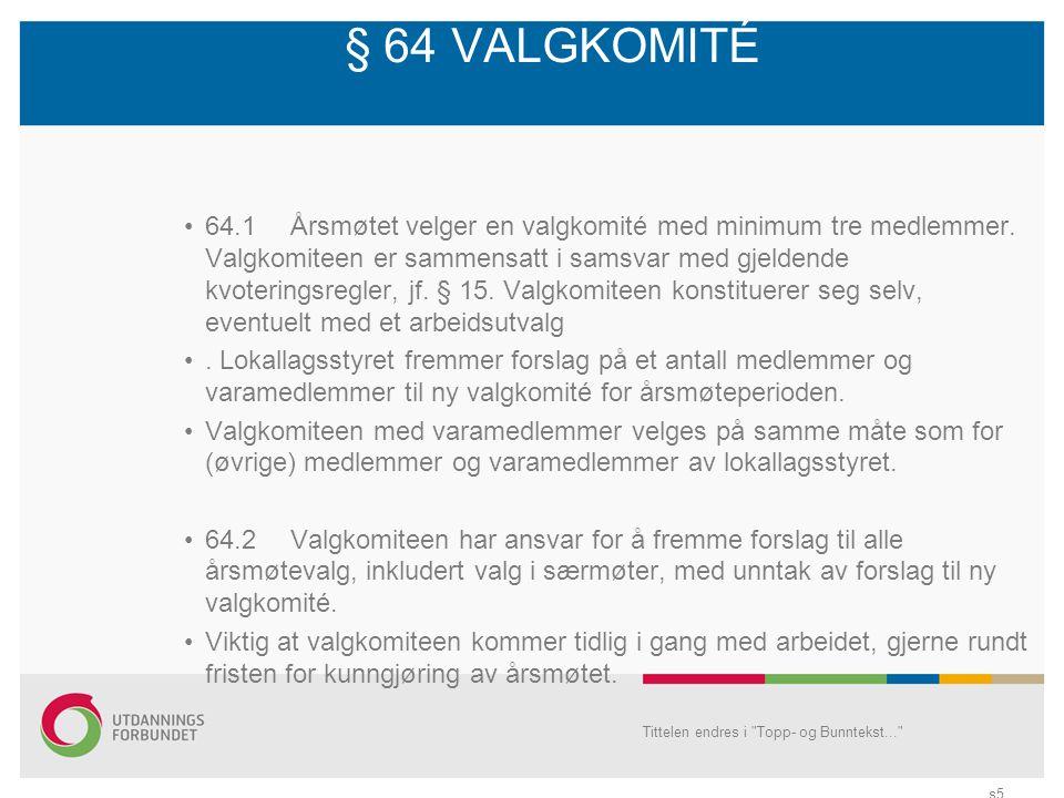 § 64 VALGKOMITÉ •64.1 Årsmøtet velger en valgkomité med minimum tre medlemmer.