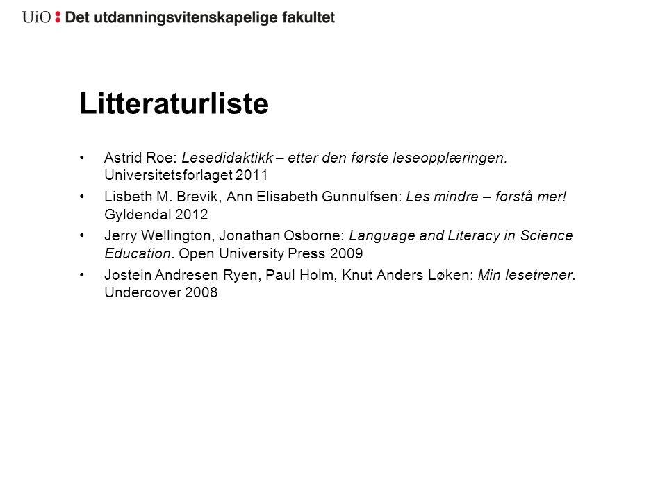 Litteraturliste •Astrid Roe: Lesedidaktikk – etter den første leseopplæringen. Universitetsforlaget 2011 •Lisbeth M. Brevik, Ann Elisabeth Gunnulfsen:
