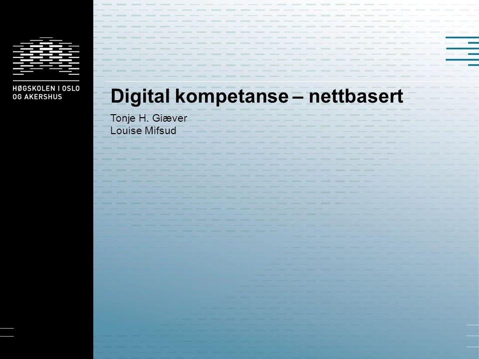 Digital kompetanse – nettbasert Tonje H. Giæver Louise Mifsud