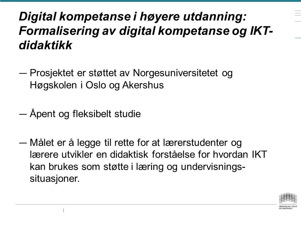 Digital kompetanse i høyere utdanning: Formalisering av digital kompetanse og IKT- didaktikk — Prosjektet er støttet av Norgesuniversitetet og Høgskol