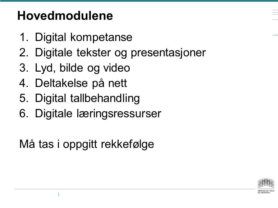 Hovedmodulene 1.Digital kompetanse 2.Digitale tekster og presentasjoner 3.Lyd, bilde og video 4.Deltakelse på nett 5.Digital tallbehandling 6.Digitale læringsressurser Må tas i oppgitt rekkefølge