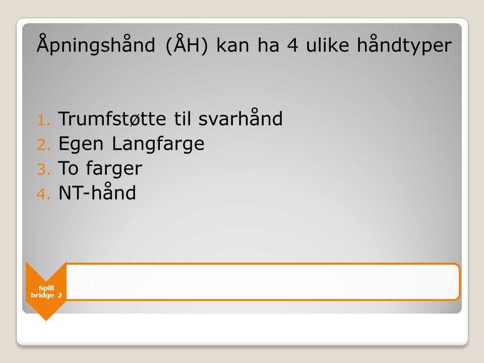 Spill bridge 2 Åpningshånd (ÅH) kan ha 4 ulike håndtyper 1.