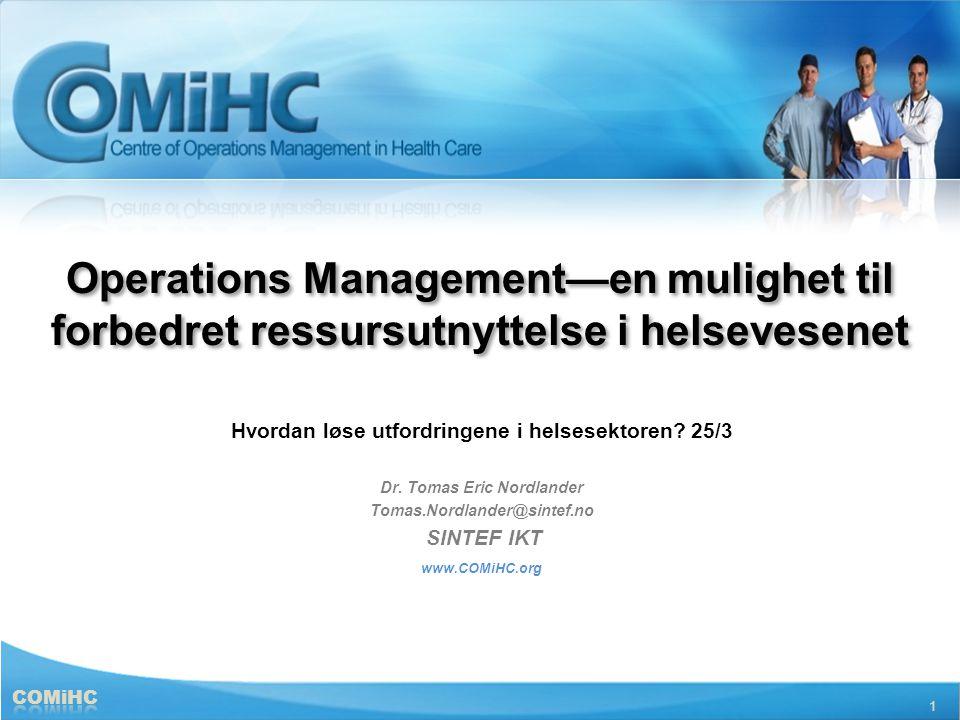 1 Operations Management—en mulighet til forbedret ressursutnyttelse i helsevesenet Hvordan løse utfordringene i helsesektoren? 25/3 Dr. Tomas Eric Nor