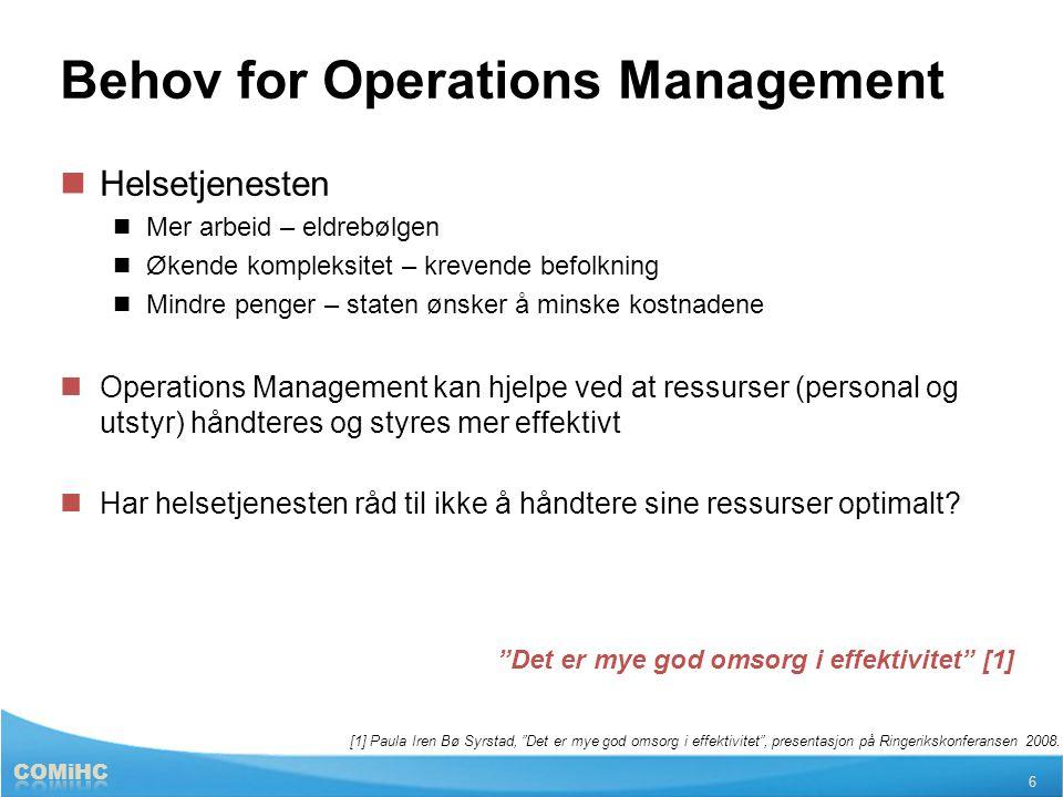 Behov for Operations Management  Helsetjenesten  Mer arbeid – eldrebølgen  Økende kompleksitet – krevende befolkning  Mindre penger – staten ønske