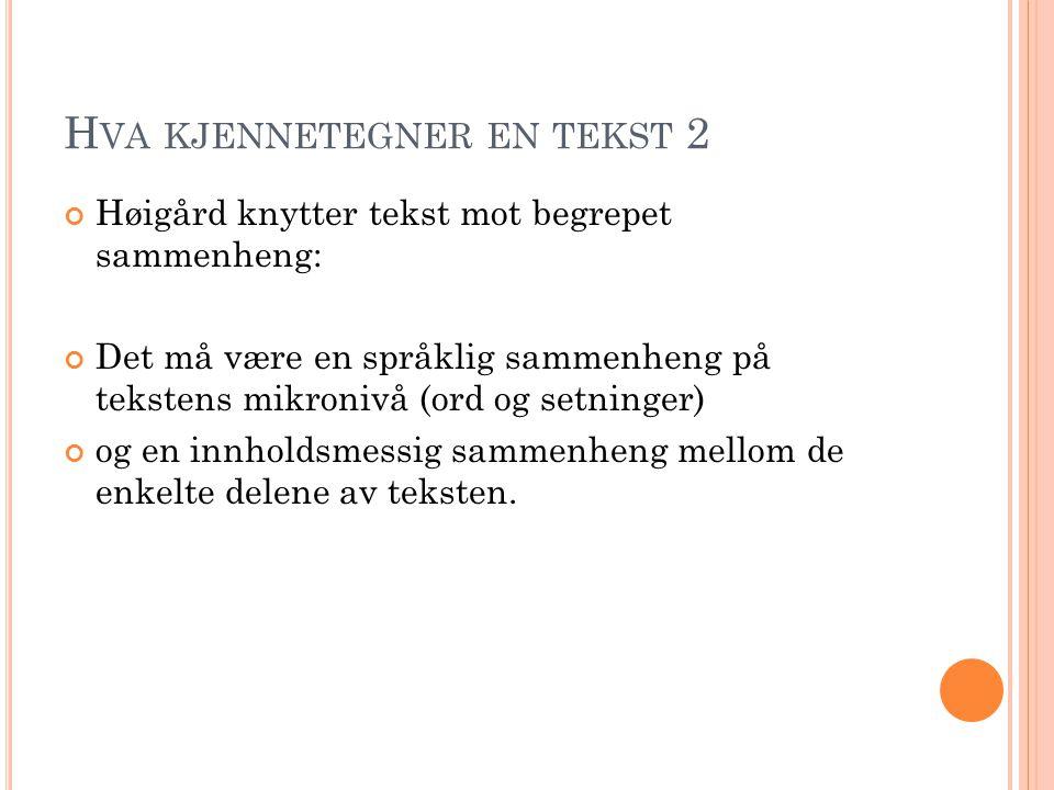 H VA KJENNETEGNER EN TEKST 2 Høigård knytter tekst mot begrepet sammenheng: Det må være en språklig sammenheng på tekstens mikronivå (ord og setninger