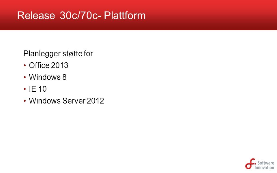 Planlegger støtte for •Office 2013 •Windows 8 •IE 10 •Windows Server 2012 Release 30c/70c- Plattform