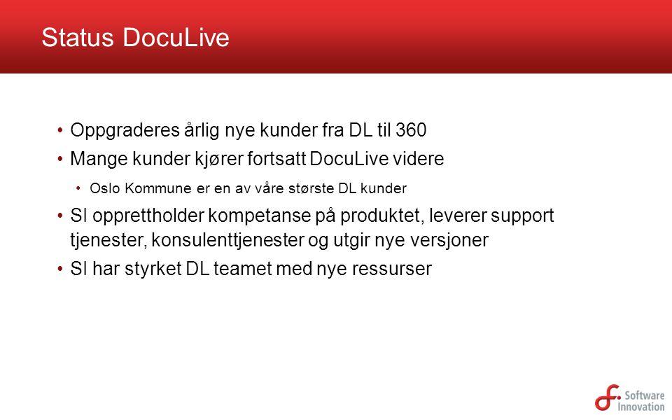 •Oppgraderes årlig nye kunder fra DL til 360 •Mange kunder kjører fortsatt DocuLive videre •Oslo Kommune er en av våre største DL kunder •SI opprettho