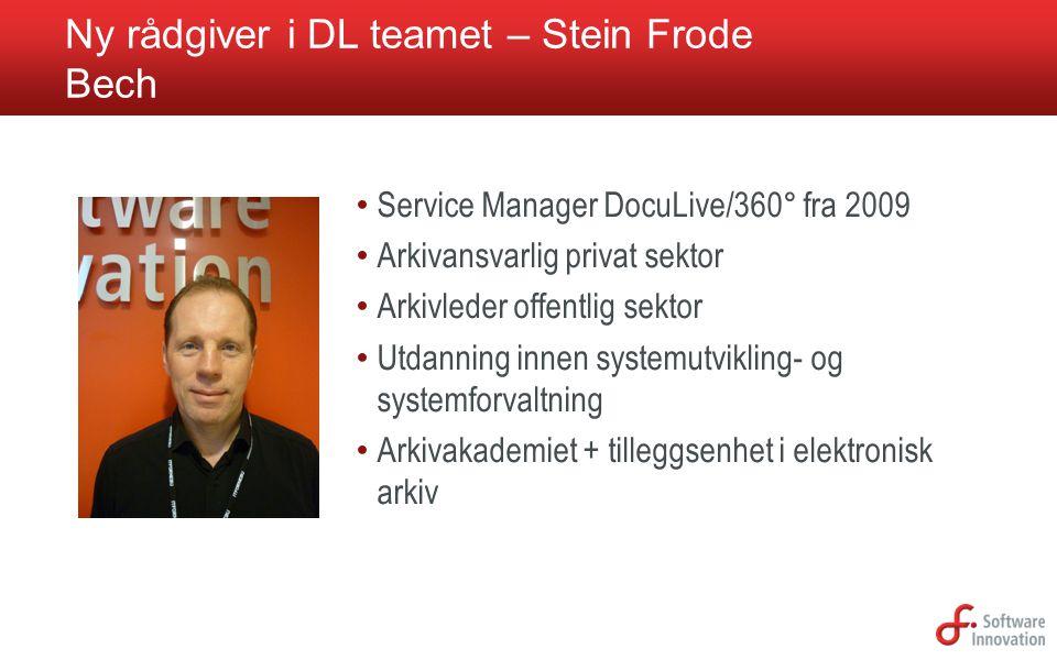 Ny rådgiver i DL teamet – Stein Frode Bech • Service Manager DocuLive/360° fra 2009 • Arkivansvarlig privat sektor • Arkivleder offentlig sektor • Utd