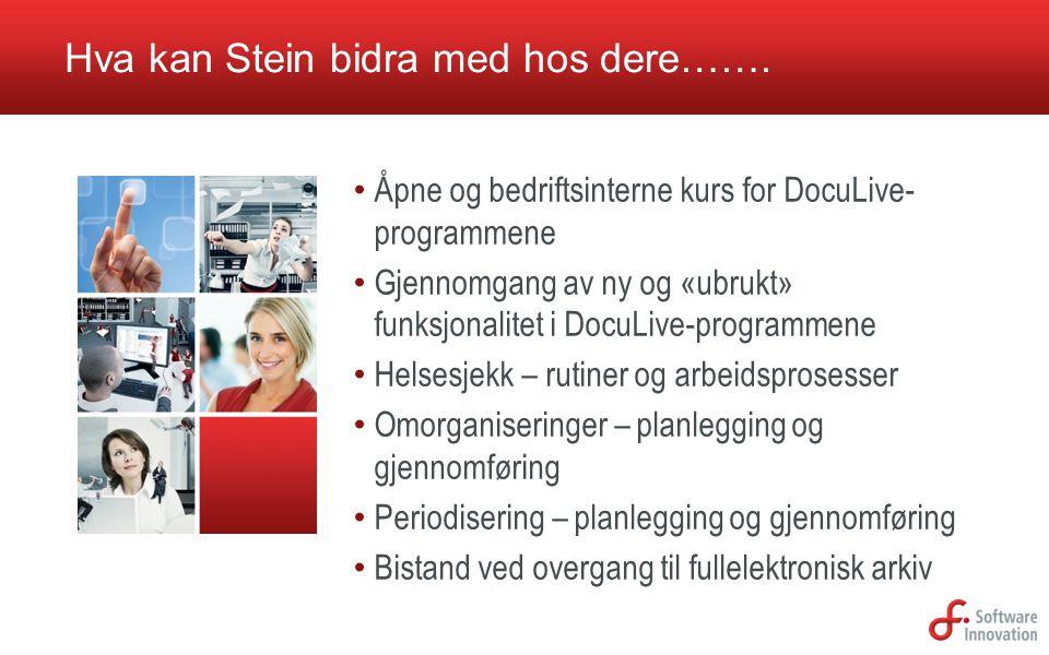 Hva kan Stein bidra med hos dere……. • Åpne og bedriftsinterne kurs for DocuLive- programmene • Gjennomgang av ny og «ubrukt» funksjonalitet i DocuLive