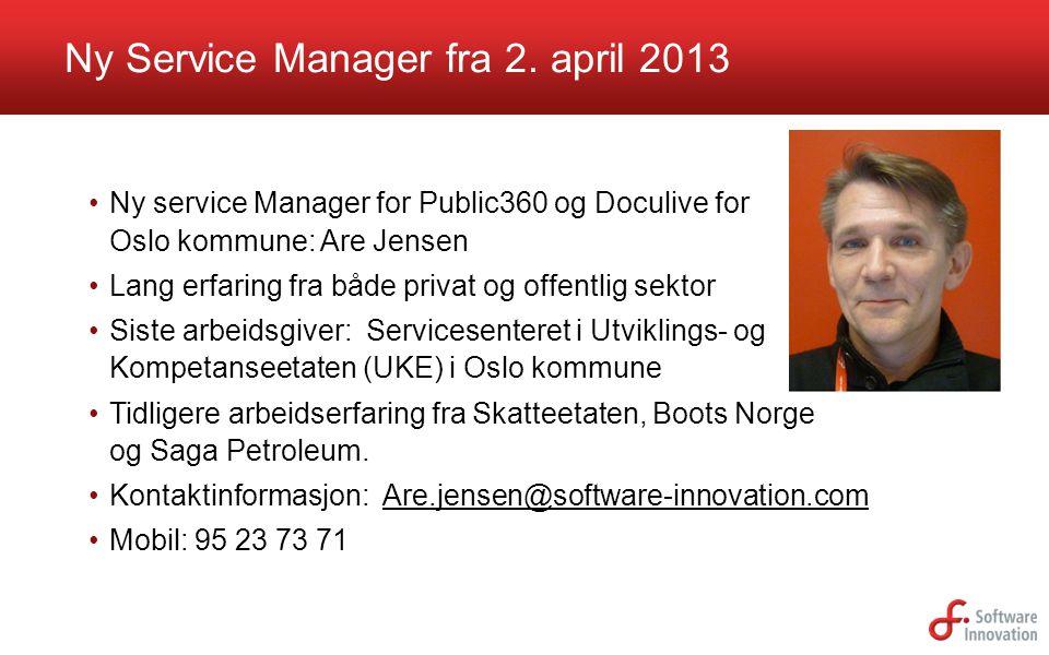 Ny Service Manager fra 2. april 2013 •Ny service Manager for Public360 og Doculive for Oslo kommune: Are Jensen •Lang erfaring fra både privat og offe