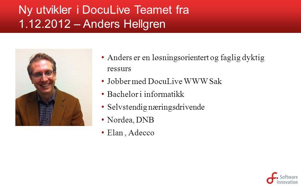 Ny utvikler i DocuLive Teamet fra 1.12.2012 – Anders Hellgren • Anders er en løsningsorientert og faglig dyktig ressurs • Jobber med DocuLive WWW Sak