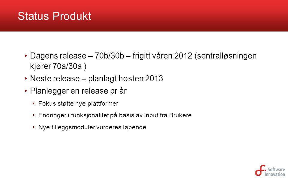 Status Produkt •Dagens release – 70b/30b – frigitt våren 2012 (sentralløsningen kjører 70a/30a ) •Neste release – planlagt høsten 2013 •Planlegger en