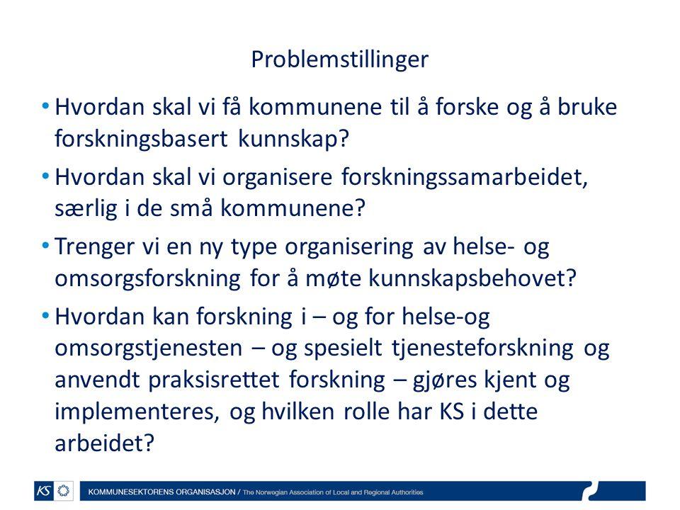 Problemstillinger • Hvordan skal vi få kommunene til å forske og å bruke forskningsbasert kunnskap.