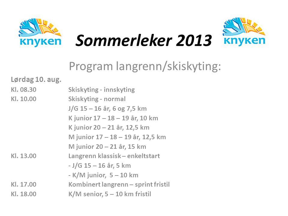Sommerleker 2013 Program langrenn/skiskyting: Lørdag 10. aug. Kl. 08.30Skiskyting - innskyting Kl. 10.00Skiskyting - normal J/G 15 – 16 år, 6 og 7,5 k