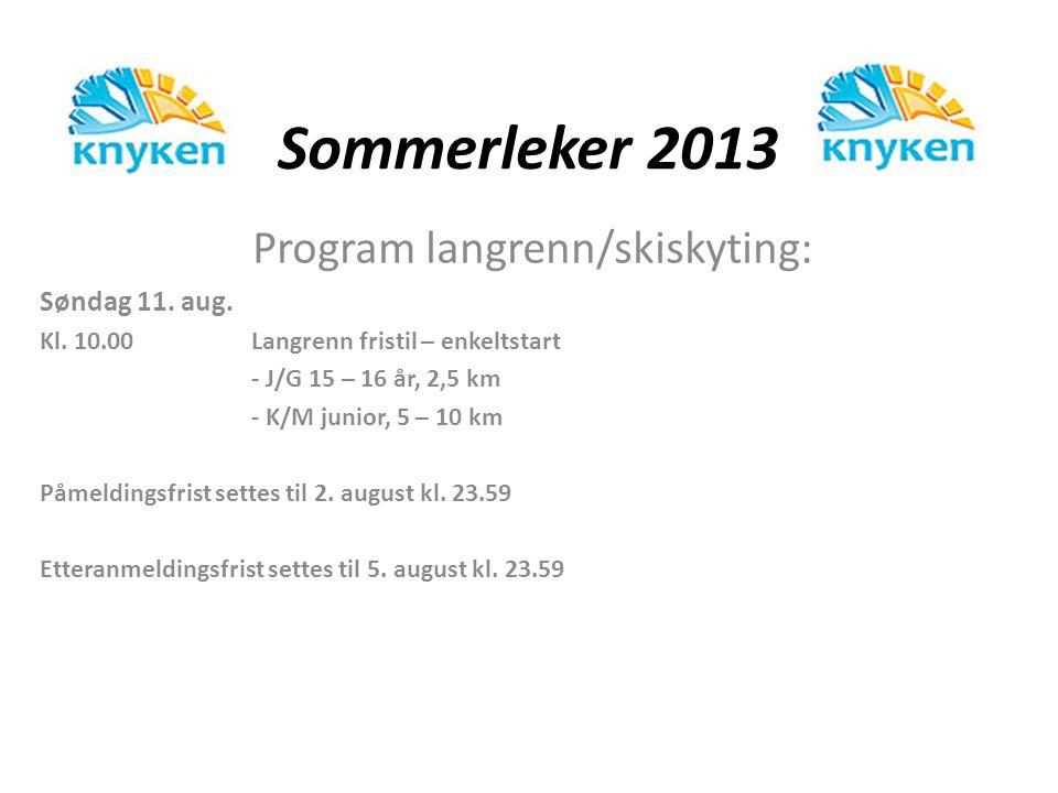 Sommerleker 2013 Program langrenn/skiskyting: Søndag 11. aug. Kl. 10.00Langrenn fristil – enkeltstart - J/G 15 – 16 år, 2,5 km - K/M junior, 5 – 10 km