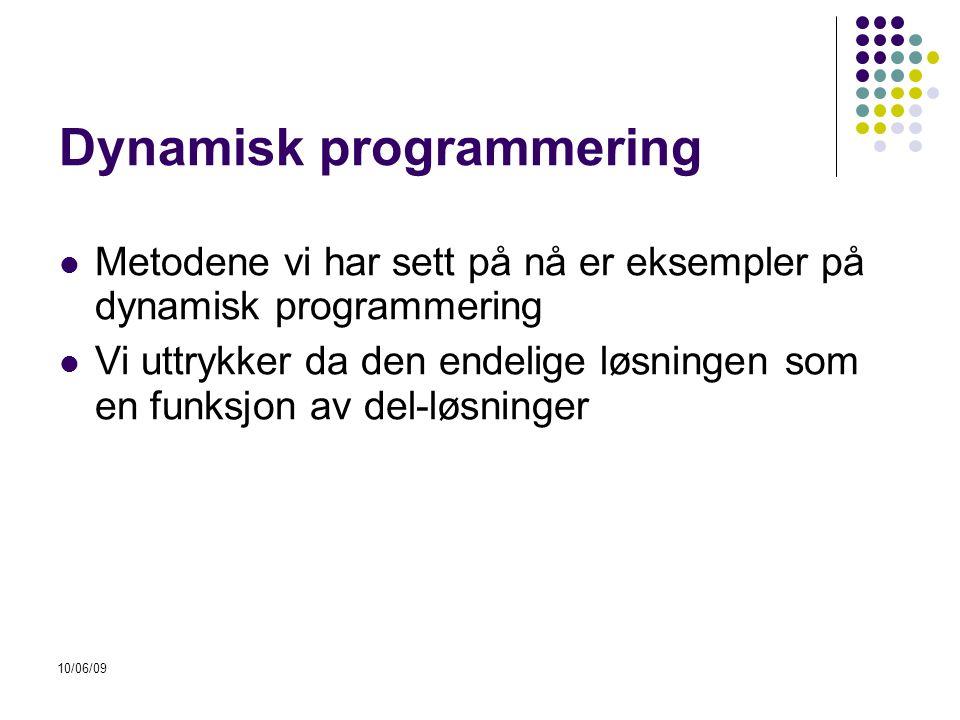 Dynamisk programmering 10/06/09  Metodene vi har sett på nå er eksempler på dynamisk programmering  Vi uttrykker da den endelige løsningen som en funksjon av del-løsninger