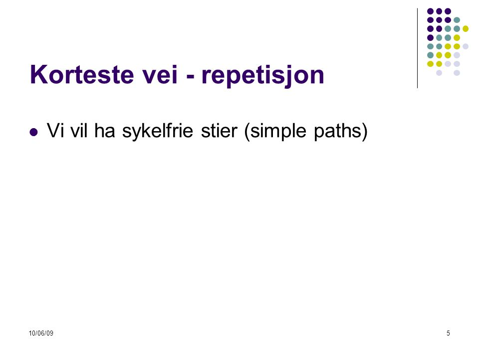 10/06/096 Korteste vei - repetisjon  Vi vil ha sykelfrie stier (simple paths)  Om vi har en negativ sykel har stien vektsum -∞