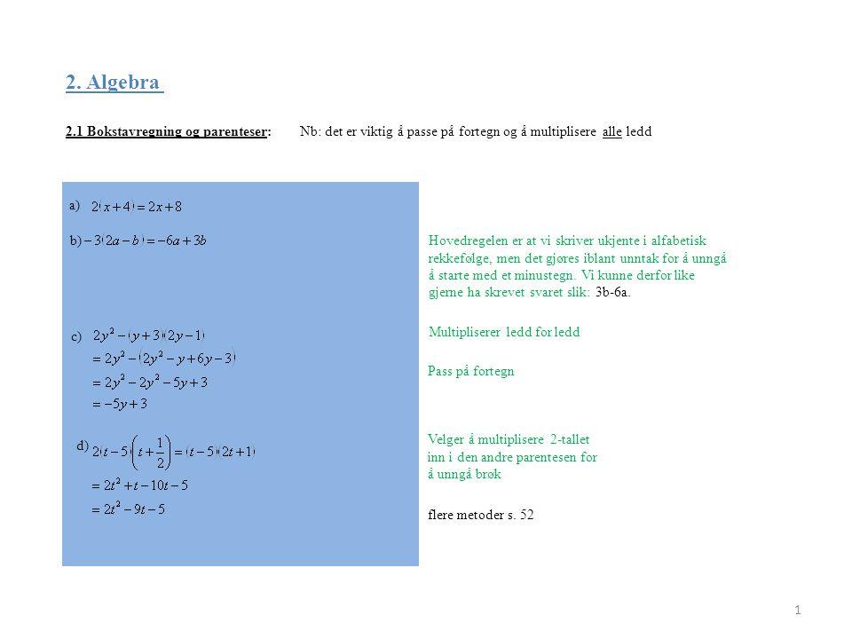 2. Algebra 2.1 Bokstavregning og parenteser: 1 Nb: det er viktig å passe på fortegn og å multiplisere alle ledd a) b)Hovedregelen er at vi skriver ukj