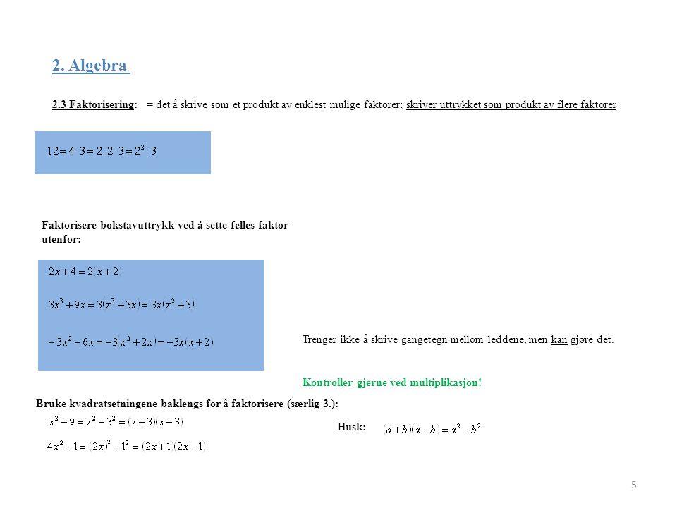 2. Algebra 2.3 Faktorisering: 5 = det å skrive som et produkt av enklest mulige faktorer; skriver uttrykket som produkt av flere faktorer Faktorisere