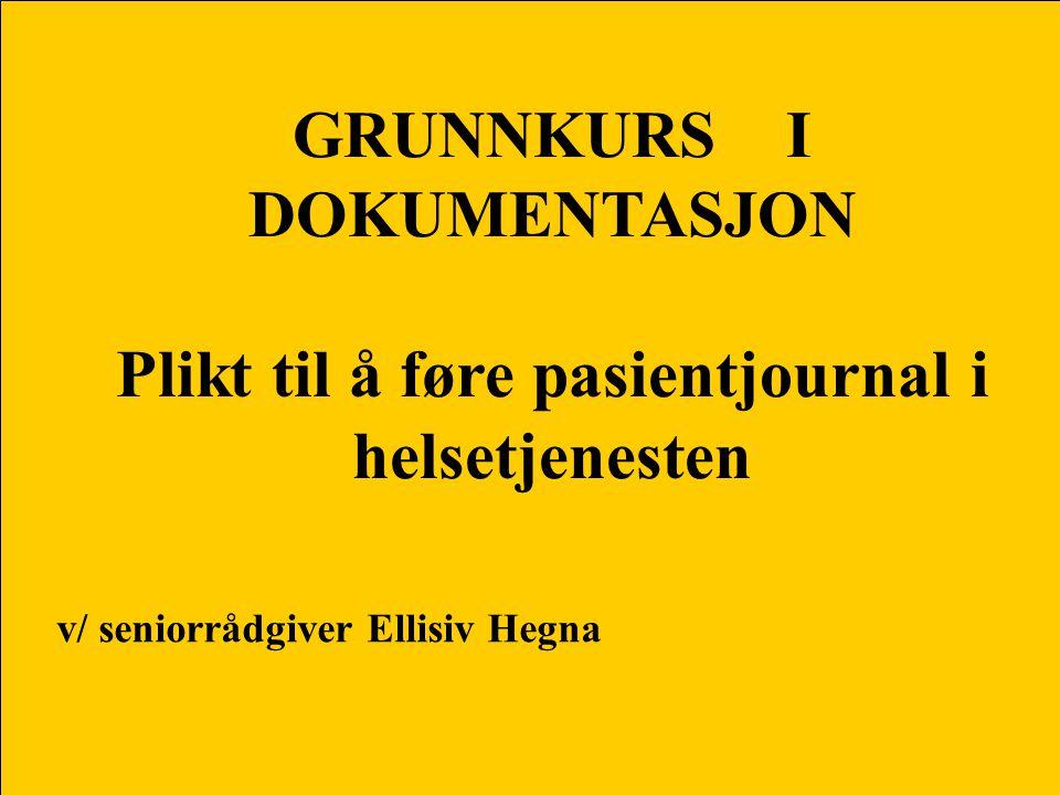 GRUNNKURS I DOKUMENTASJON Plikt til å føre pasientjournal i helsetjenesten v/ seniorrådgiver Ellisiv Hegna