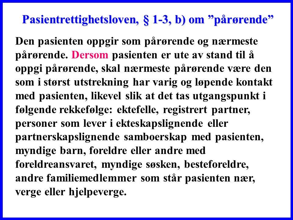 Pasientrettighetsloven, § 1-3, b) om pårørende Pasientrettighetsloven, § 1-3, b) om pårørende Den pasienten oppgir som pårørende og nærmeste pårørende.