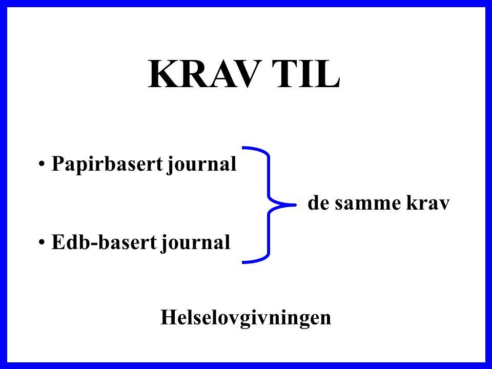 KRAV TIL • Papirbasert journal de samme krav • Edb-basert journal Helselovgivningen