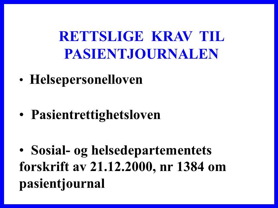 RETTSLIGE KRAV TIL PASIENTJOURNALEN • Helsepersonelloven • Pasientrettighetsloven • Sosial- og helsedepartementets forskrift av 21.12.2000, nr 1384 om pasientjournal