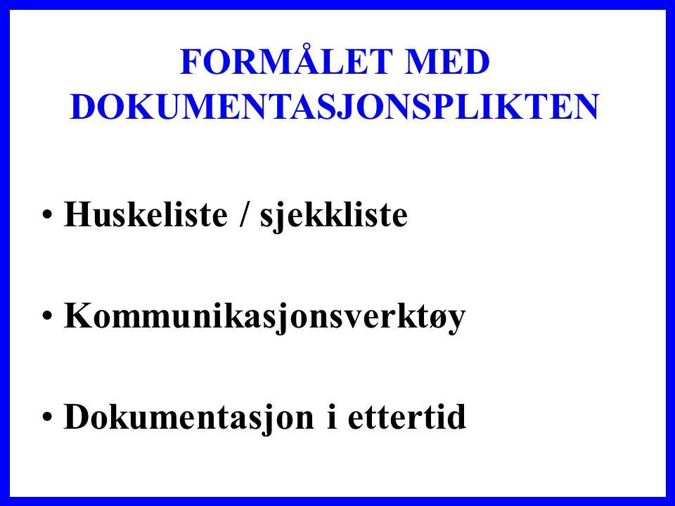 FORMÅLET MED DOKUMENTASJONSPLIKTEN • Huskeliste / sjekkliste • Kommunikasjonsverktøy • Dokumentasjon i ettertid