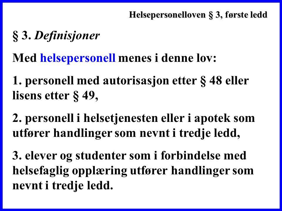 Helsepersonelloven § 3, første ledd § 3.Definisjoner Med helsepersonell menes i denne lov: 1.