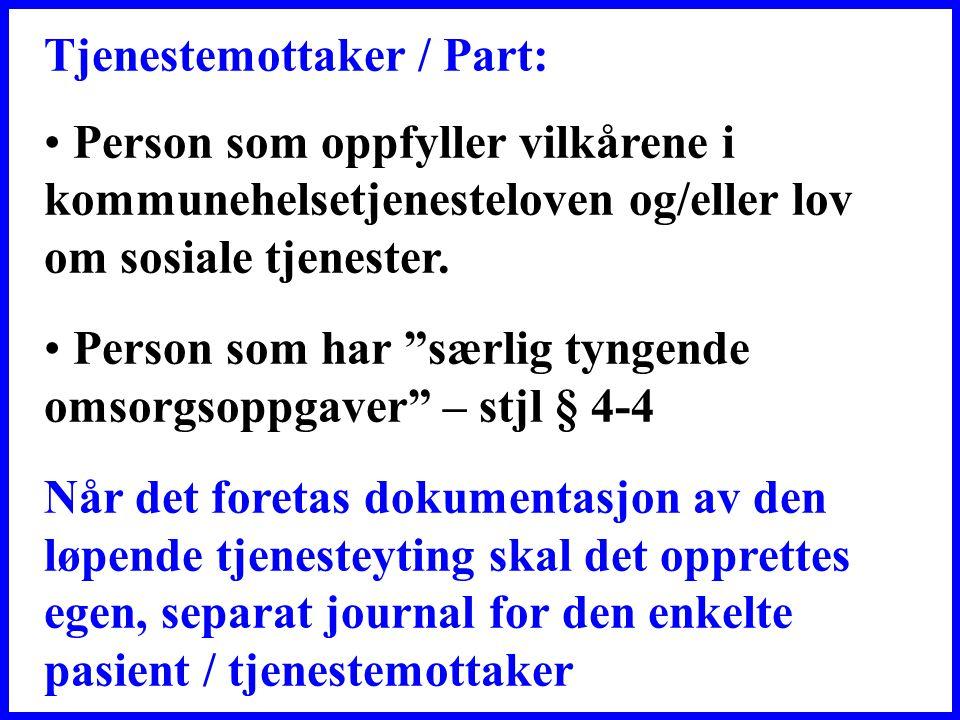 Tjenestemottaker / Part: • Person som oppfyller vilkårene i kommunehelsetjenesteloven og/eller lov om sosiale tjenester.