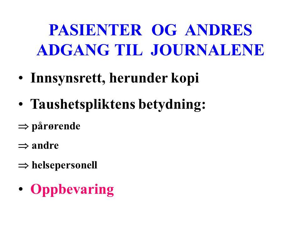 PASIENTER OG ANDRES ADGANG TIL JOURNALENE • Innsynsrett, herunder kopi • Taushetspliktens betydning:  pårørende  andre  helsepersonell • Oppbevaring