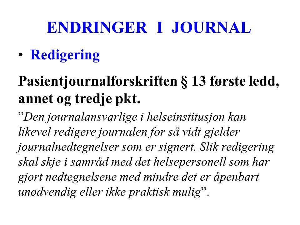 ENDRINGER I JOURNAL • Redigering Pasientjournalforskriften § 13 første ledd, annet og tredje pkt.